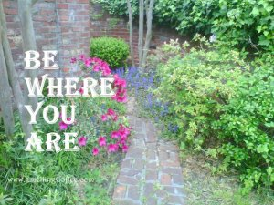 Be Where You Are[1]
