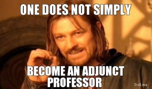 one-does-not-simply-become-an-adjunct-professor